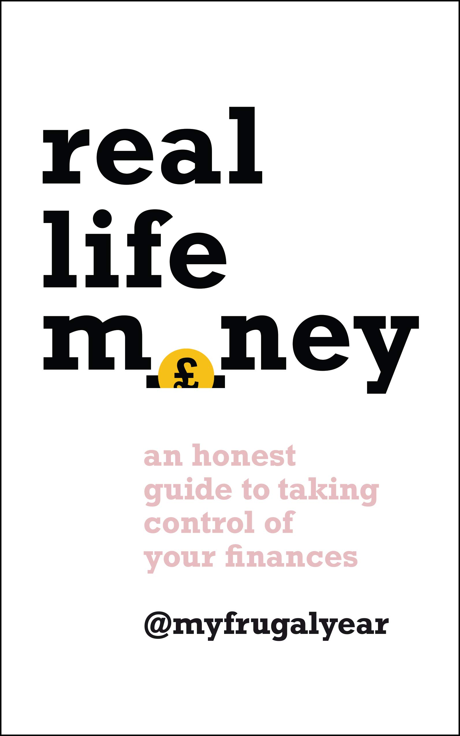 Real Life Money: An Honest Guide to Taking Control of Your Finances