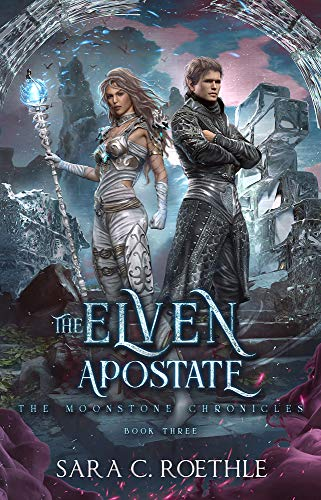 The Elven Apostate - The Moonstone Chronicles 3 - Sara C. Roethle
