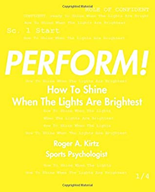 Perform!: How To Shine When The Lights Are Brightest