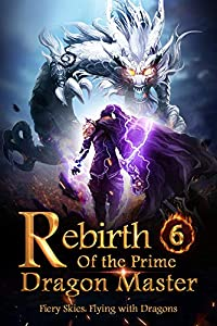 Rebirth of the Prime Dragon Master 6: Adventures In The Malicious Forest
