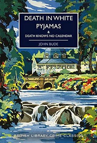 Death in White Pyjamas: & Death Knows No Calendar (British Library Crime Classics Book 76)