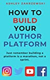 How To Build Your Author Platform (Knowledge for Authors Book 1)