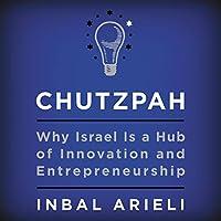 Chutzpah: Why Israel Is a Hub of Innovation and Entrepreneurship