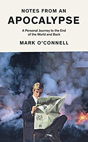 Notes from an Apocalypse by Mark O'Connell