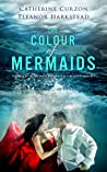 The Colour of Mermaids by Eleanor Harkstead