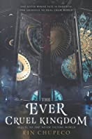 The Ever Cruel Kingdom (The Never Tilting World, #2)