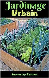 Jardinage Urbain: Guide de Potager Urbain pour avoir un Jardin sur votre Balcon, Appartement, ou Toiture, Permaculture Urbaine pour faire pousser des Plantes, Légumes