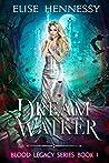Dream Walker (Blood Legacy Series Book 1)