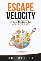 Escape Velocity: Better Metrics for Agile Teams