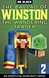 The Ballad of Winston the Wandering Trader, Book 2: (an unofficial Minecraft series)