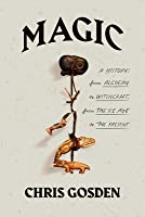 Magic: A History: From Alchemy to Witchcraft, from the Ice Age to the Present