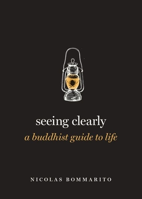 Seeing Clearly: A Buddhist Guide to Life