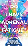 Do I Have Adrenal Fatigue?: Save Your Life & Career With Holistic Secrets To Naturally Reclaim Your Energy, Health, and Hormones