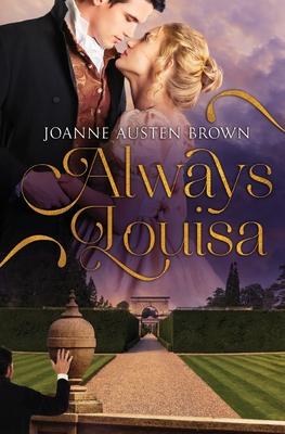 Always Louisa by Joanne Austen Brown