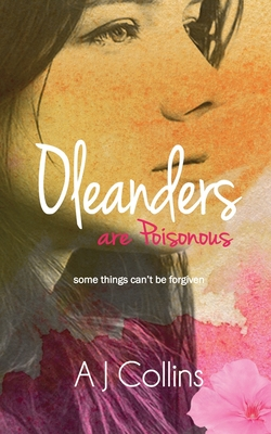 Oleanders are Poisonous: Some things can't be forgiven