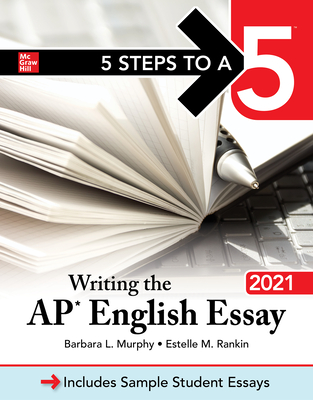 5 Steps to a 5  Writing the AP English Essay 2021 - Barbara Murphy