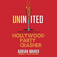 Uninvited: Confessions of a Hollywood Party Crasher