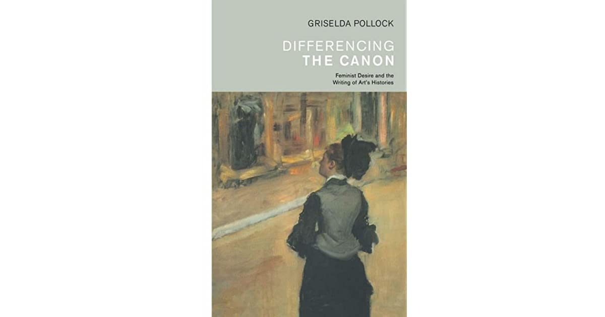 Differencing the Canon Feminism and the Writing of Arts Histories