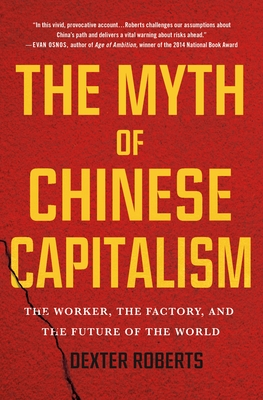The Myth of Chinese Capitalism: The Worker, the Factory, and the Future of the World