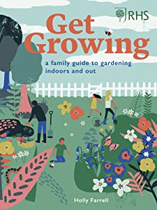 RHS Get Growing: A Family Guide to Gardening Inside and Out