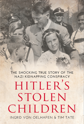Hitler's Stolen Children: The Shocking True Story of the Nazi Kidnapping Conspiracy