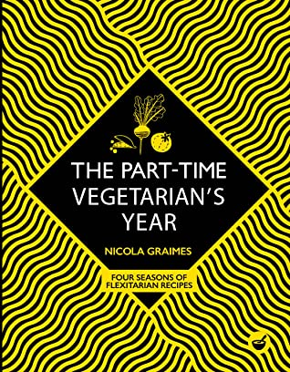 The Part-Time Vegetarian's Year: Four Seasons of Flexitarian Recipies