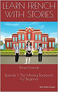 Learn French with Stories: Three Friends, Episode 1 (A2 Beginner): Bilingual Edition (English and French) (Three Friends (Learn French))