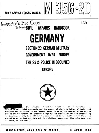 Civil Affairs Handbook, Germany, Section 2d: German Military Government over Europe: the SS & Police in Occupied Europe