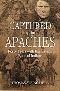 Captured by the Apaches, Forty Years with this Savage Band of Indians (1911)