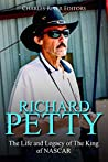 Richard Petty: The Life and Legacy of The King of NASCAR