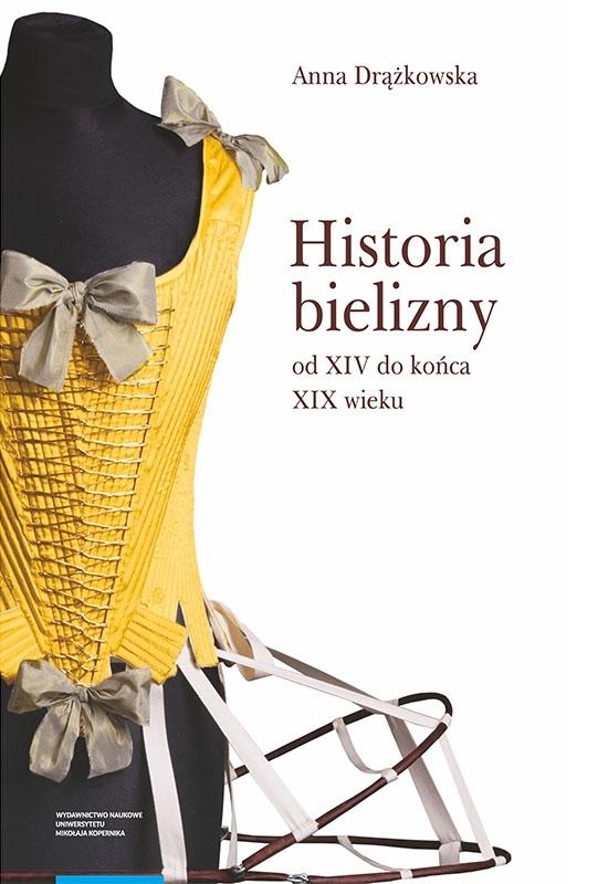 Historia bielizny od XIV do końca XIX wieku Anna Drążkowska