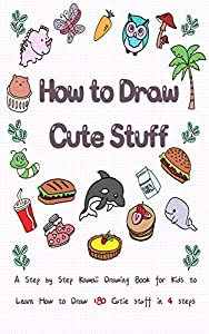 How to Draw Cute Stuff for Kids: A step by step Drawing Guide for Kids to Learn How to Draw 180 Cutie Stuff in 4 Easy Steps