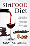 Sirtfood Diet: The Complete Beginner's Guide to Smart and Healthy Weight Loss. Discover the Power of your Skinny Gene and Get Lean Fast. Enjoy 150 + Recipes and Live a Healthier Lifestyle.