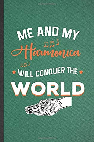 Me and My Harmonica Will Conquer the World: Funny Music Teacher Lover Lined Notebook/ Blank Journal For Harmonica Player Student, Inspirational Saying ... Birthday Gift Idea Cute Ruled 6x9 110 Pages