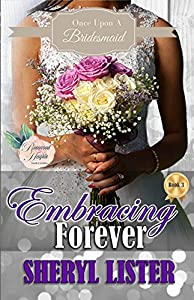 Embracing Forever (Once Upon A Bridesmaid #3)