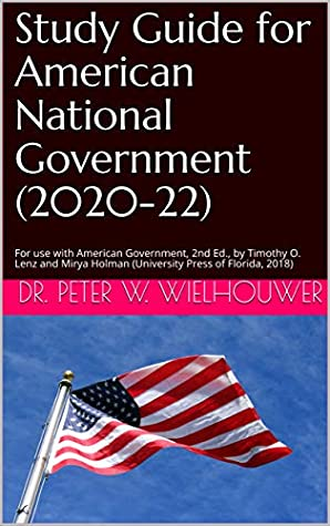 Study Guide for American National Government (2020-22): For use with American Government, 2nd Ed., by Timothy O. Lenz and Mirya Holman (University Press of Florida, 2018)