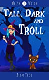 Tall, Dark and Troll: Welsh Witch Cozy Mystery #2