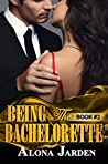 Being the Bachelorette: Book 2 (Being the Bachelorette #2)