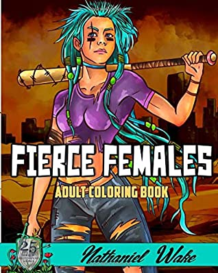 Fierce Females - Adult Coloring Book: Strong and powerful women waiting for color