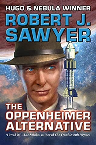 The Oppenheimer Alternative by Robert J Sawyer