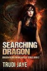 Searching Dragon (Dragon Rising Urban Fantasy Series #2)