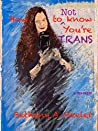 How to NOT Know You're TRANS: A Memoir of the Unknown Trans Person and How A Marriage Survived and Thrives Through It