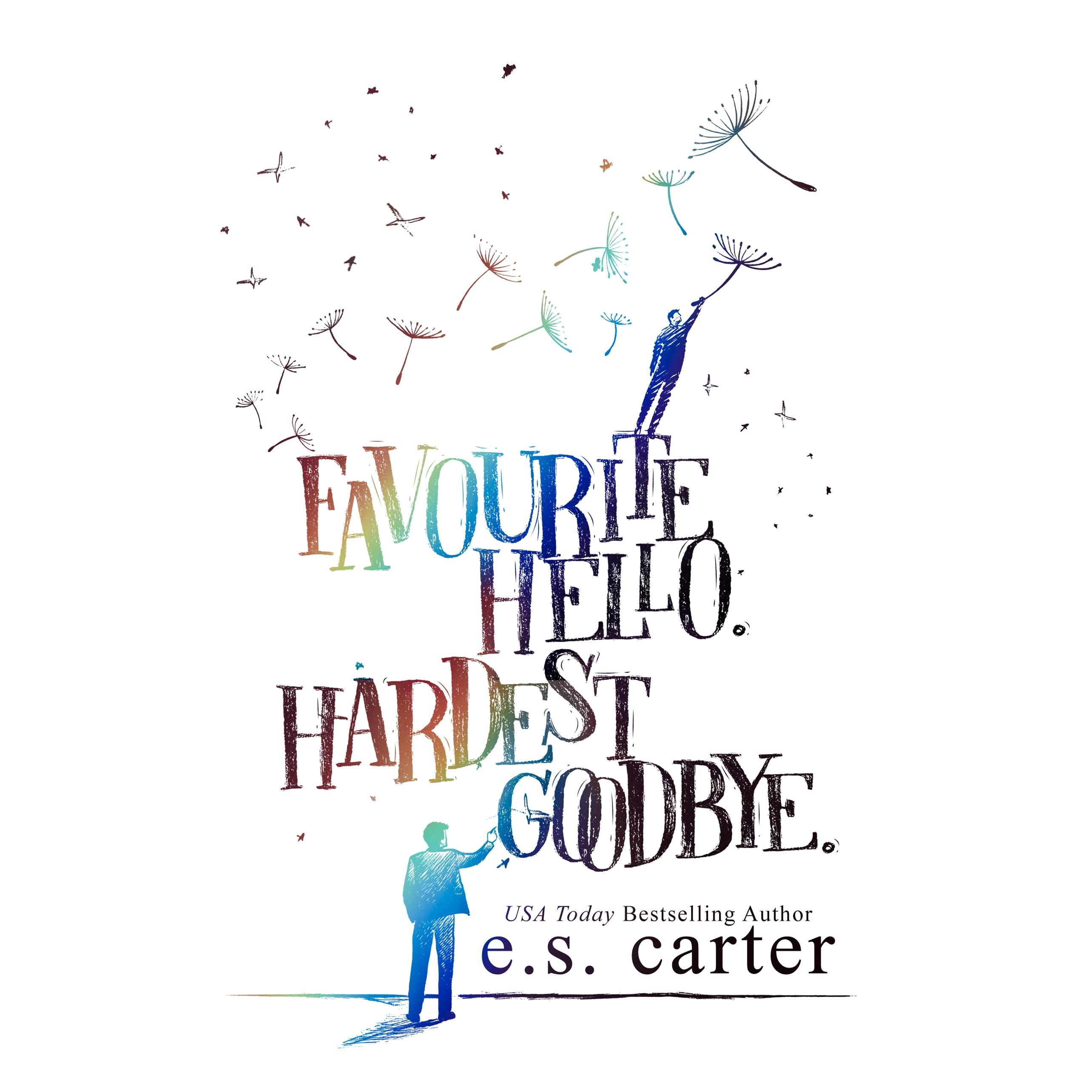 Favourite Hello Hardest Goodbye By E S Carter