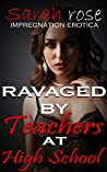 Ravaged by Teachers at High School: Erotica Short Stories (Rough Erotica Book 1)