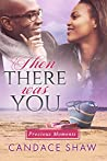 Then There was You (Precious Moments #3)