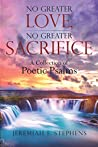 No Greater Love, No Greater Sacrifice by Jeremiah F. Stephens