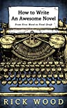 How to Write an Awesome Novel: From First Draft to Final Word