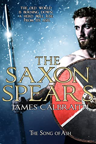 The Saxon Spears: an epic of the Dark Age (Song of Ash, #1)