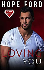 Loving You (Alpha Hero, #1)