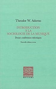 Introduction à la sociologie de la musique: Douze conférences théoriques